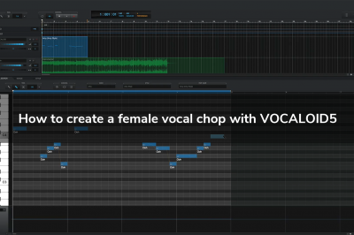 How To Create a Female Vocal Chop with VOCALOID5