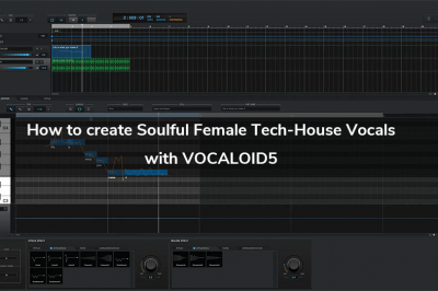 How To Create Soulful Female Tech-House Vocals with VOCALOID5